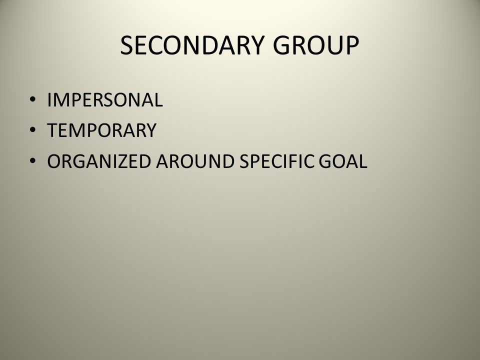 SECONDARY GROUP IMPERSONAL TEMPORARY ORGANIZED AROUND SPECIFIC GOAL