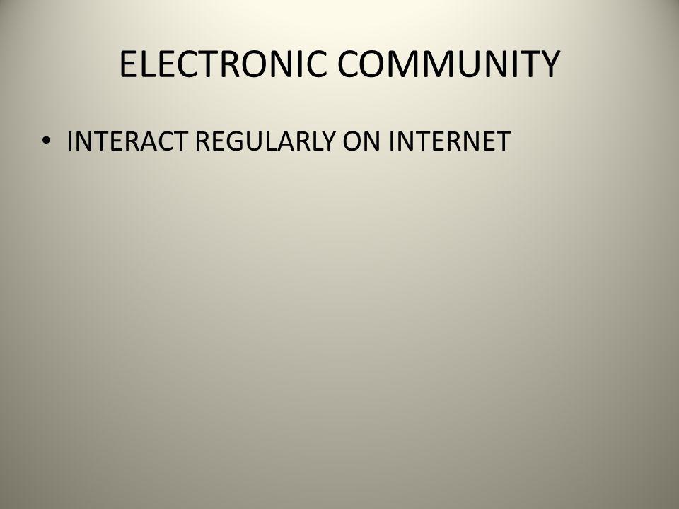 ELECTRONIC COMMUNITY INTERACT REGULARLY ON INTERNET
