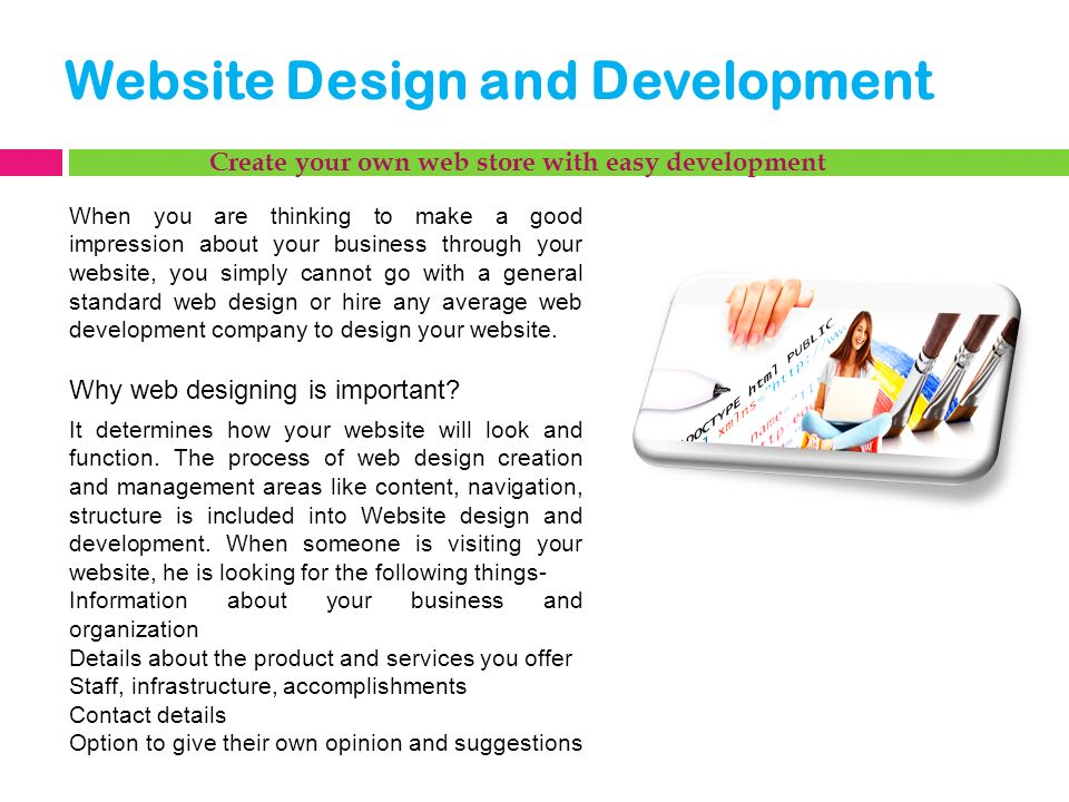 Website Design and Development It determines how your website will look and function.
