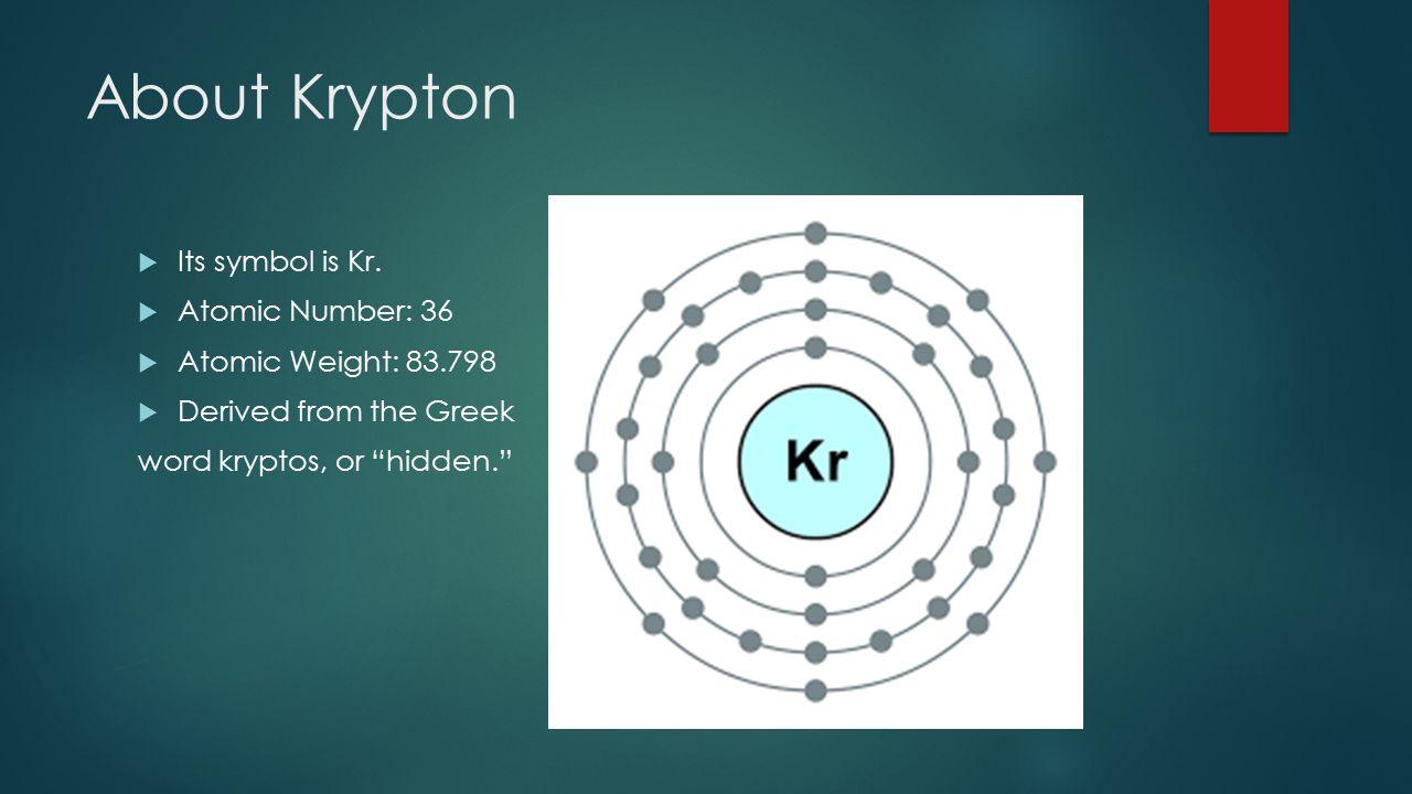 Kr KRYPTON By: BhCmEdDc About Krypton  Its symbol is Kr ...