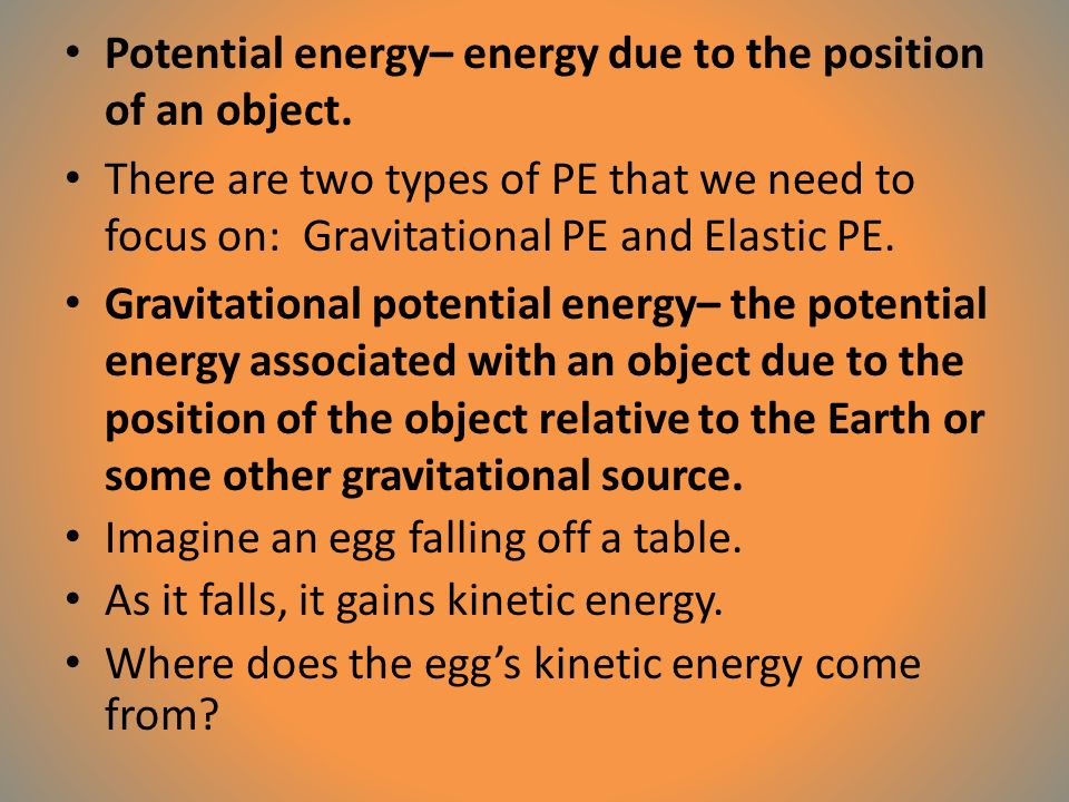 Potential energy– energy due to the position of an object.
