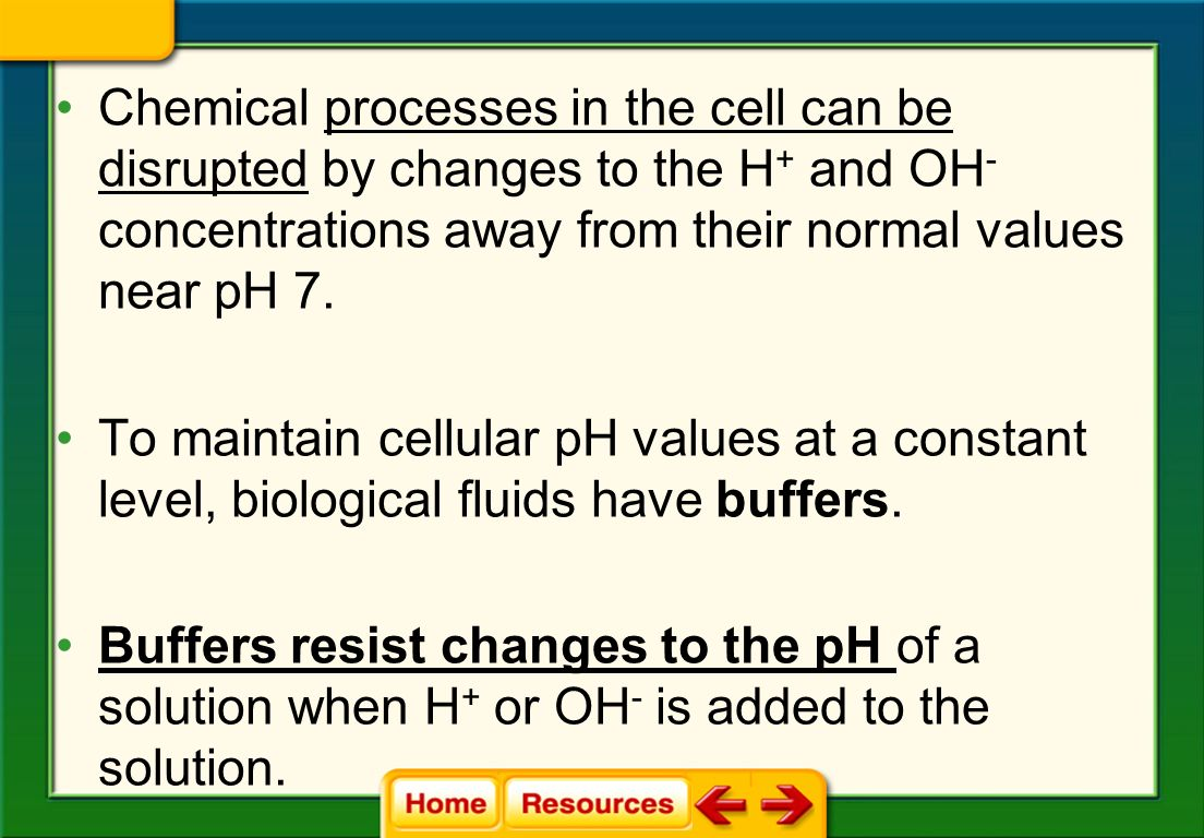 Chemistry in Biology  Buffers are mixtures that can react with acids or bases to keep the pH within a particular range.