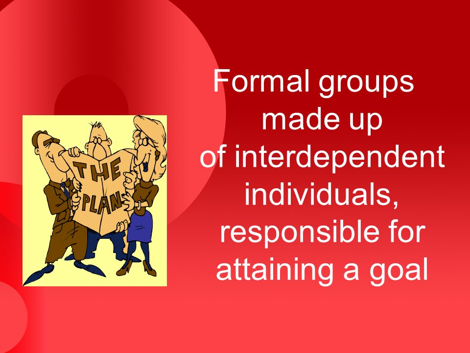 Formal groups made up of interdependent individuals, responsible for attaining a goal
