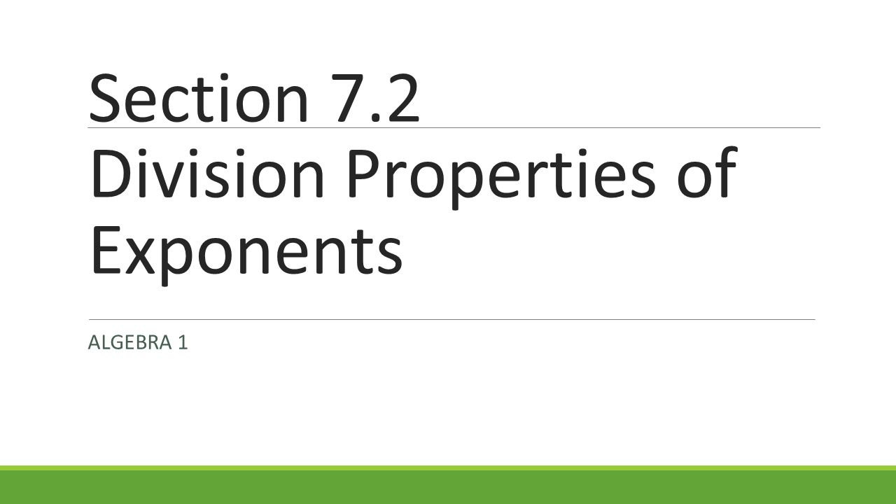 Section 7.2 Division Properties of Exponents ALGEBRA 1