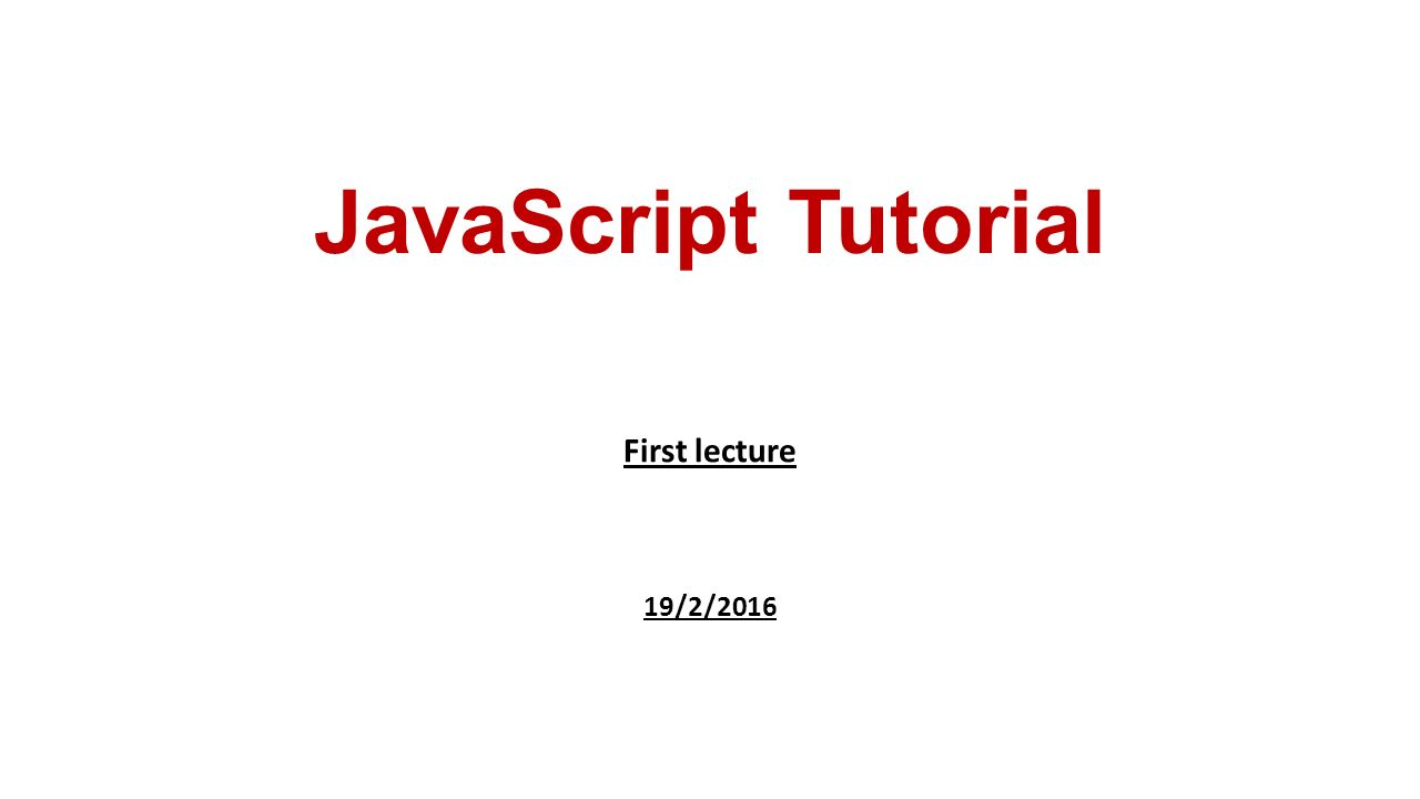 Javascript tutorial first lecture 1922016 javascript is a 1 javascript tutorial first lecture 1922016 baditri Images
