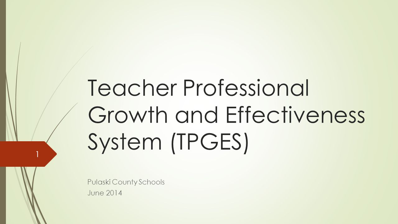 Teacher Professional Growth and Effectiveness System (TPGES) Pulaski County Schools June 2014 1