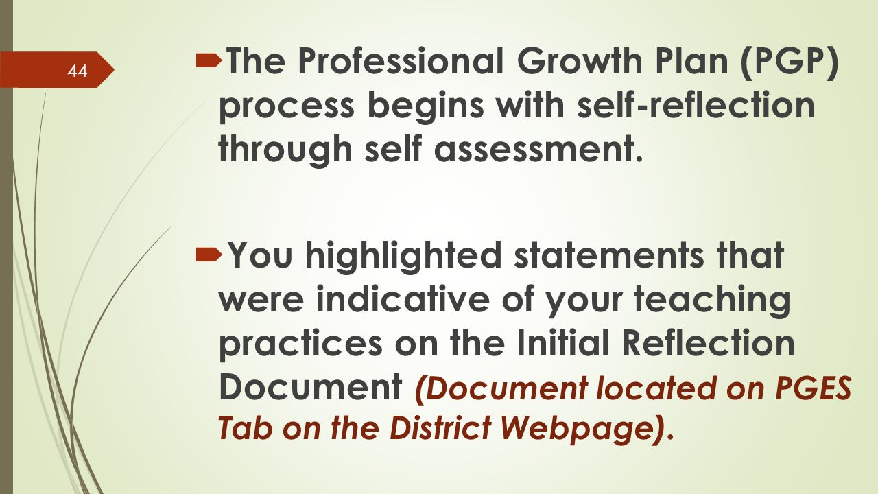  The Professional Growth Plan (PGP) process begins with self-reflection through self assessment.