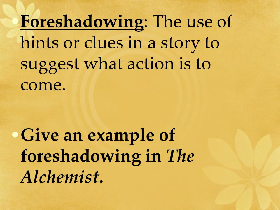 the alchemist by paulo coelho elements of fiction ppt  foreshadowing the use of hints or clues in a story to suggest what action is