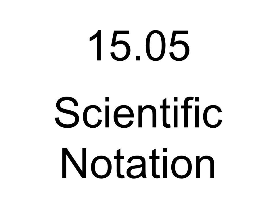 15.05 Scientific Notation