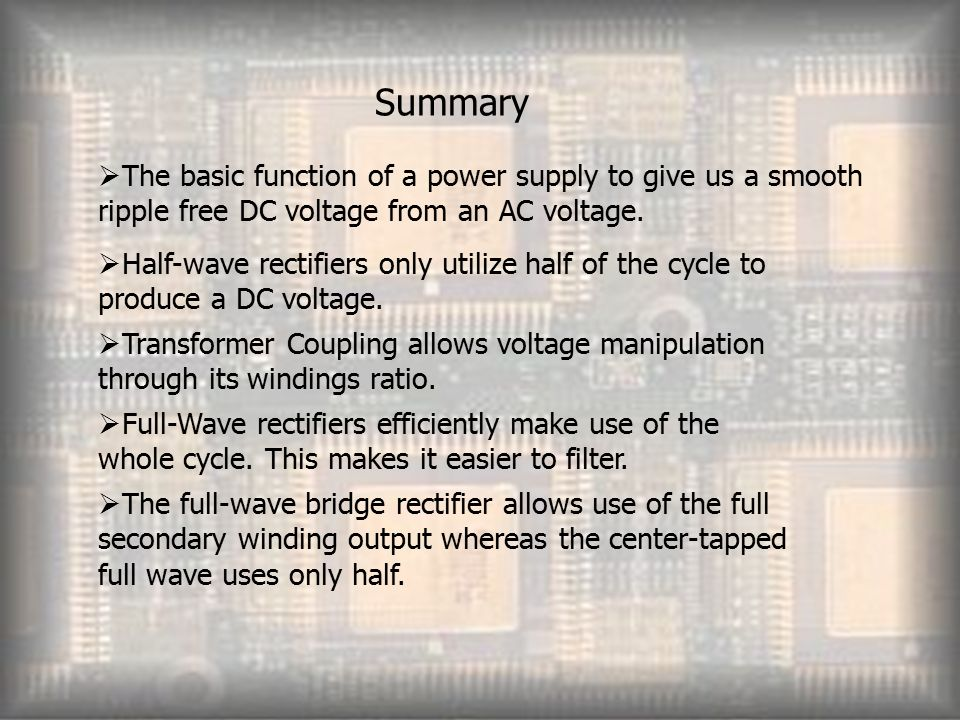  The basic function of a power supply to give us a smooth ripple free DC voltage from an AC voltage.