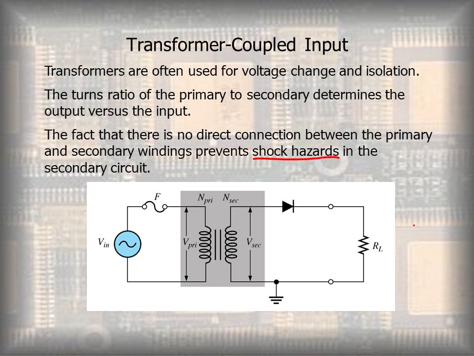 Transformer-Coupled Input Transformers are often used for voltage change and isolation.