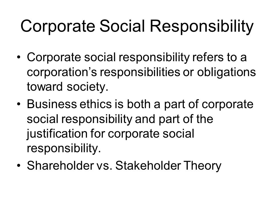 Corporate Social Responsibility Corporate social responsibility refers to a corporation's responsibilities or obligations toward society. Business eth