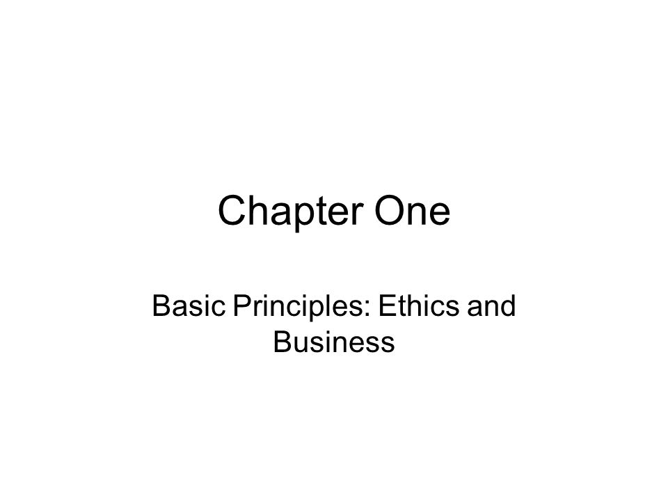 Chapter One Basic Principles: Ethics and Business