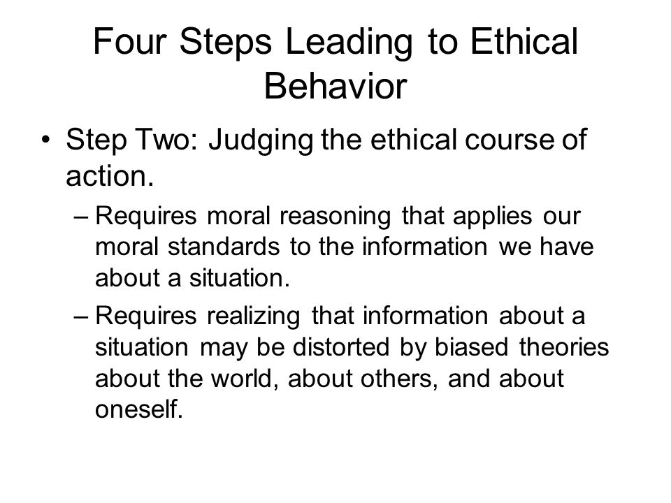 Four Steps Leading to Ethical Behavior Step Two: Judging the ethical course of action.
