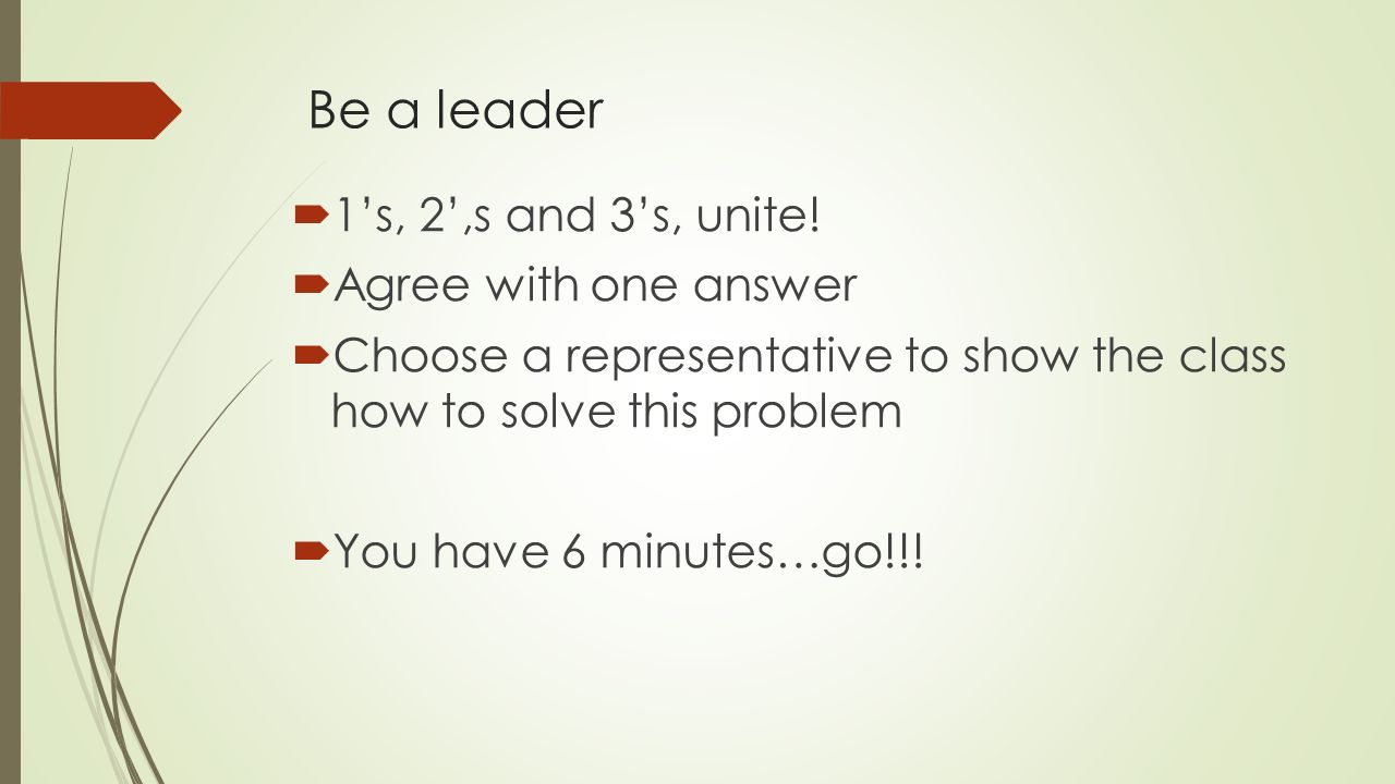 Be a leader  1's, 2',s and 3's, unite.