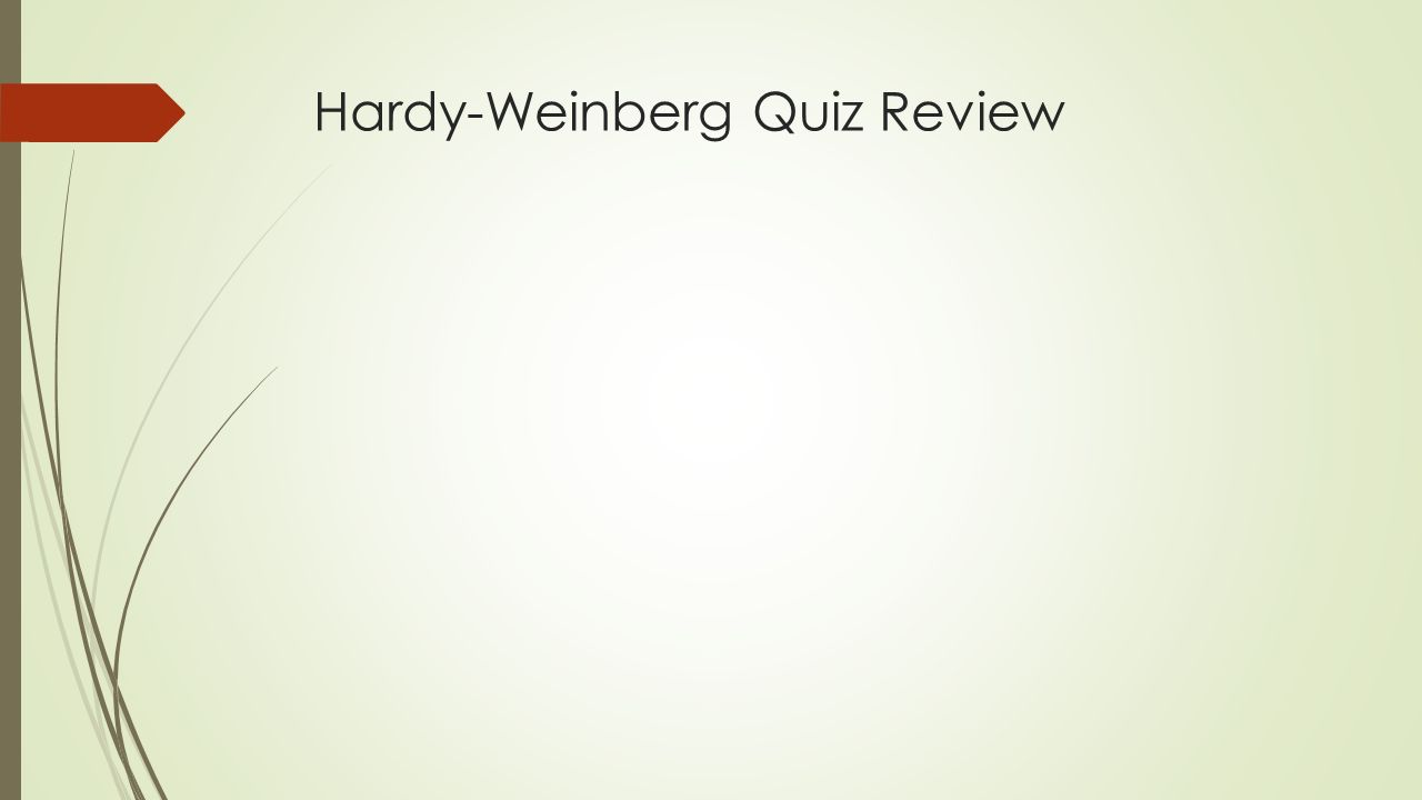 Hardy-Weinberg Quiz Review