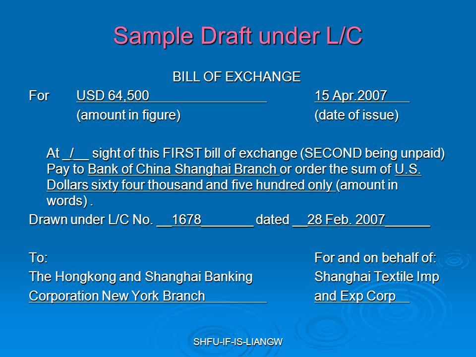 SHFU IF IS LIANGW Sample Draft Under L/C BILL OF EXCHANGE  Bill Of Exchange Sample