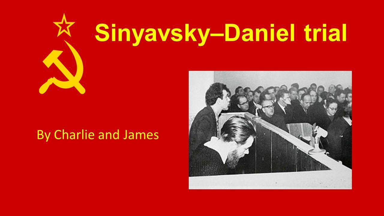 Sinyavsky–Daniel trial By Charlie and James