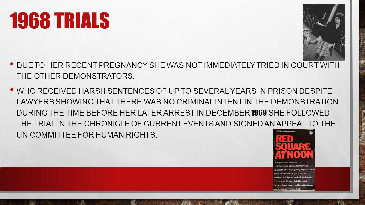 1968 TRIALS DUE TO HER RECENT PREGNANCY SHE WAS NOT IMMEDIATELY TRIED IN COURT WITH THE OTHER DEMONSTRATORS.