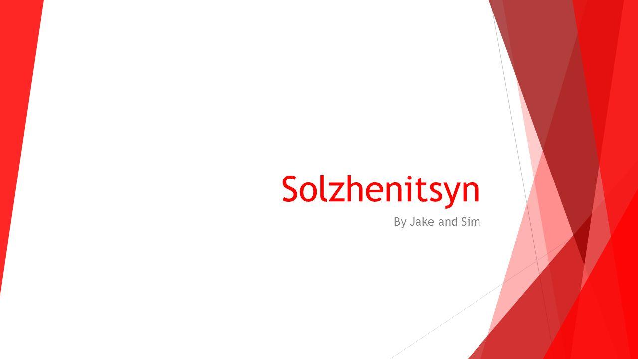 Solzhenitsyn By Jake and Sim