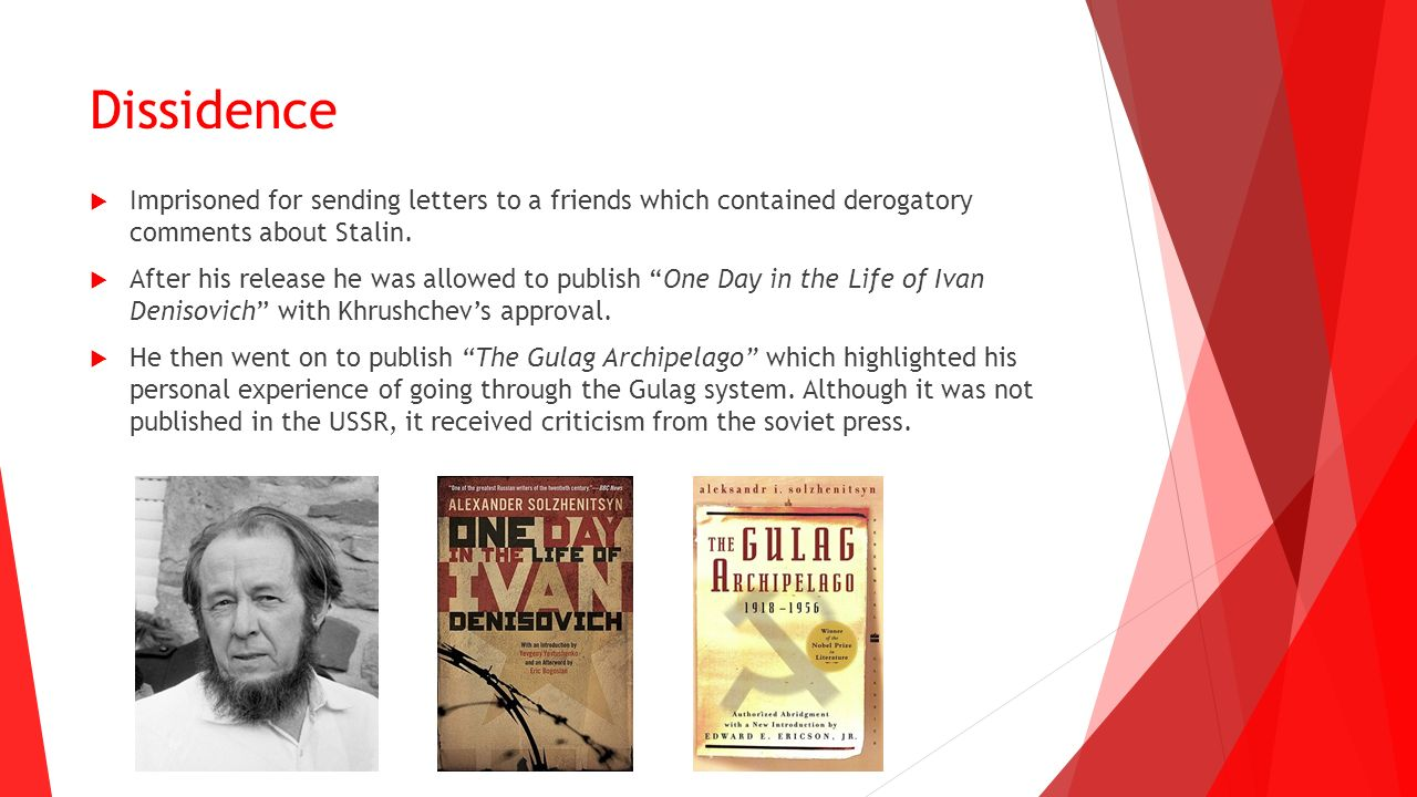 Dissidence  Imprisoned for sending letters to a friends which contained derogatory comments about Stalin.