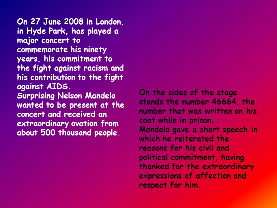 On 27 June 2008 in London, in Hyde Park, has played a major concert to commemorate his ninety years, his commitment to the fight against racism and his contribution to the fight against AIDS.