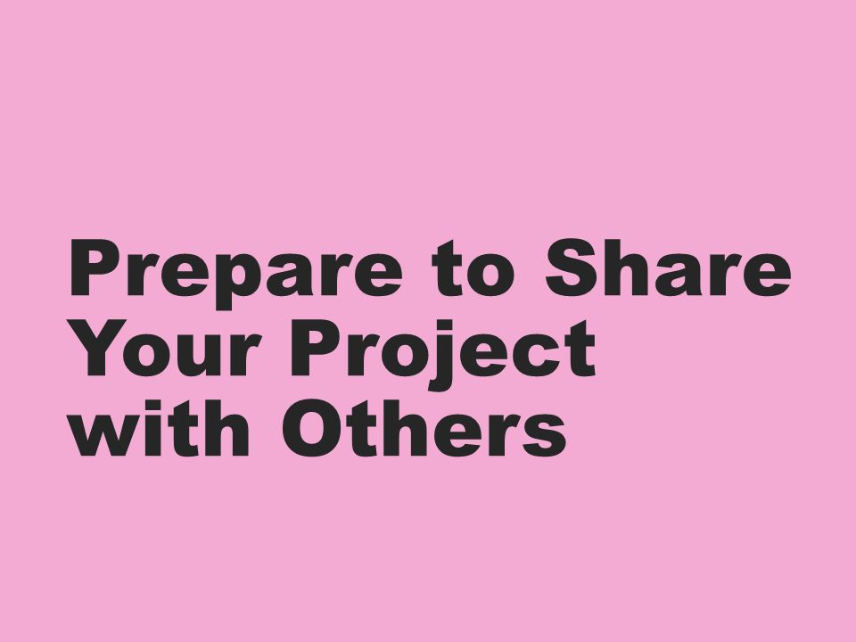 Prepare to Share Your Project with Others