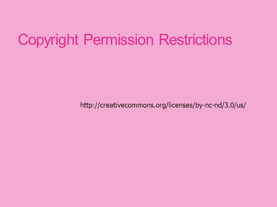 Copyright Permission Restrictions http://creativecommons.org/licenses/by-nc-nd/3.0/us/
