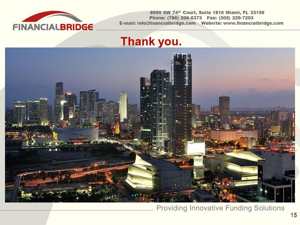 8950 SW 74 th Court, Suite 1810 Miami, FL 33156 Phone: (786) 206-6373 Fax: (305) 229-7203 E-mail: info@financialbridge.com Website: www.financialbridge.com 15 Thank you.