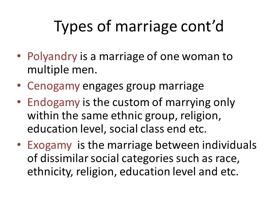 types of marriage The opposite of endogamy marriage outside a social group, clan, class, and so on laws against marrying blood relatives are an example of one type of exogamy 15 mixed marriage marriage between people belonging to different religions, tribes, races, nationalities or ethnic backgrounds.