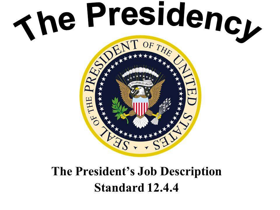 The Presidents Job Description Standard The Constitution says the – President Job Description