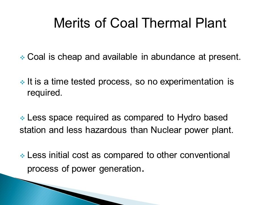 Merits of Coal Thermal Plant  Coal is cheap and available in abundance at present.