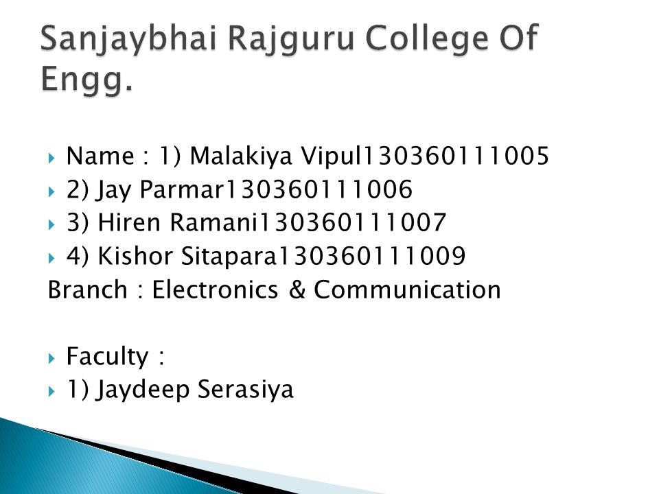  Name : 1) Malakiya Vipul130360111005  2) Jay Parmar130360111006  3) Hiren Ramani130360111007  4) Kishor Sitapara130360111009 Branch : Electronics & Communication  Faculty :  1) Jaydeep Serasiya