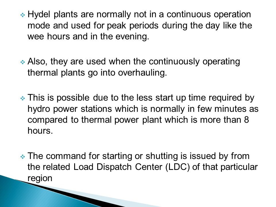  Hydel plants are normally not in a continuous operation mode and used for peak periods during the day like the wee hours and in the evening.