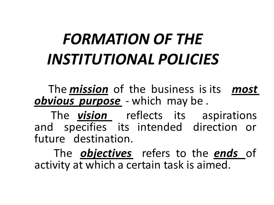 FORMATION OF THE INSTITUTIONAL POLICIES The mission of the business is its most obvious purpose - which may be.