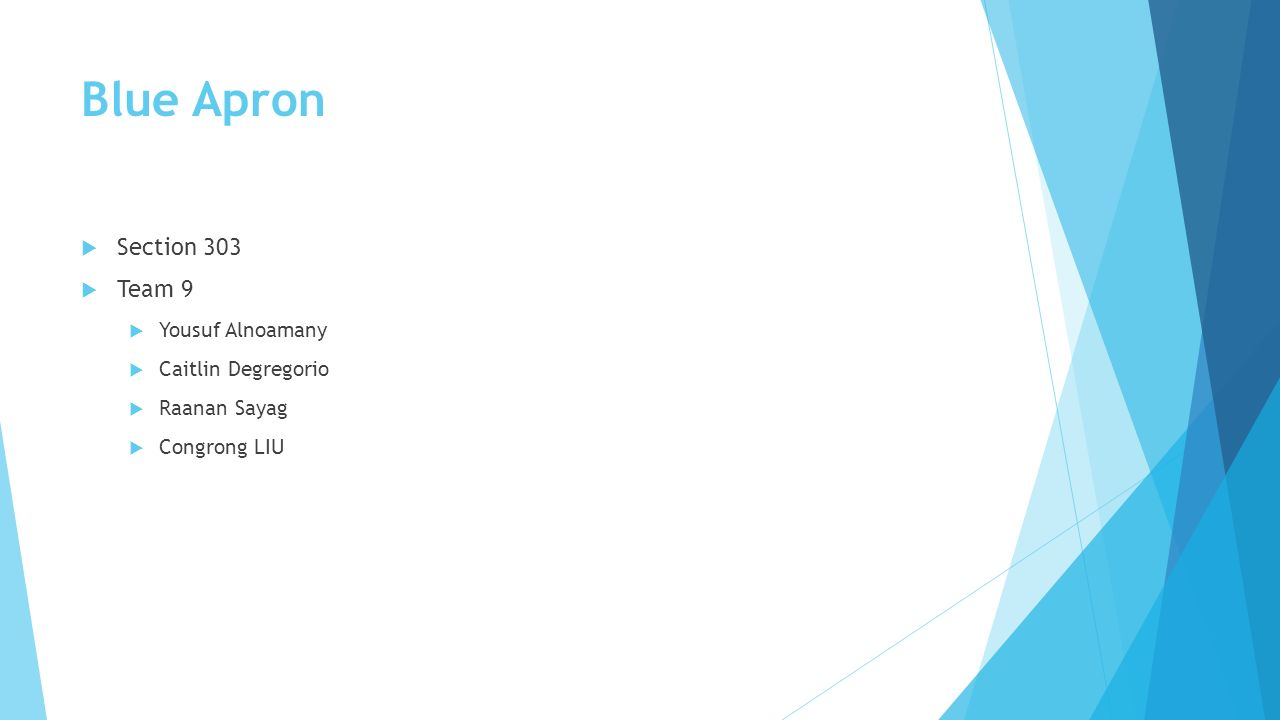 Blue apron growth - 1 Blue Apron Section 303 Team 9 Yousuf Alnoamany Caitlin Degregorio Raanan Sayag Congrong Liu