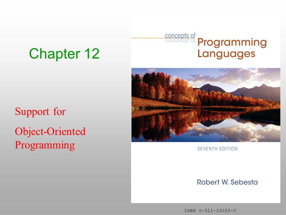 ISBN 0-321-33025-0 Chapter 12 Support for Object-Oriented Programming