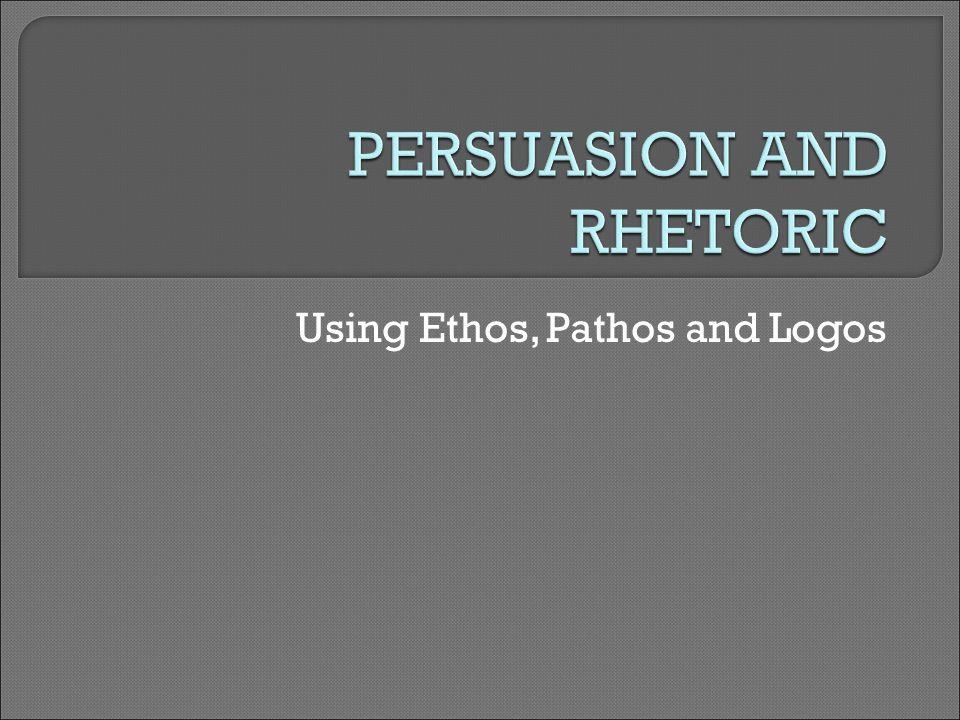 using ethos pathos and logos  rhetoric n the art of  1 using ethos pathos and logos