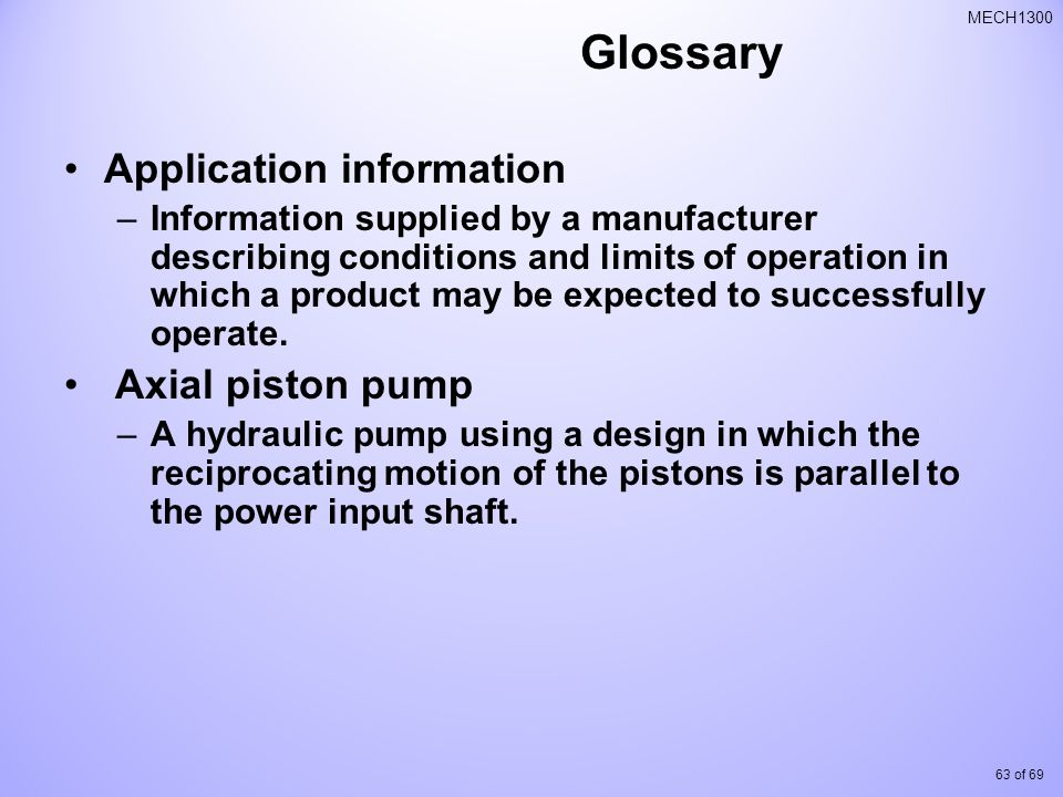63 of 69 MECH1300 Glossary Application information –Information supplied by a manufacturer describing conditions and limits of operation in which a product may be expected to successfully operate.
