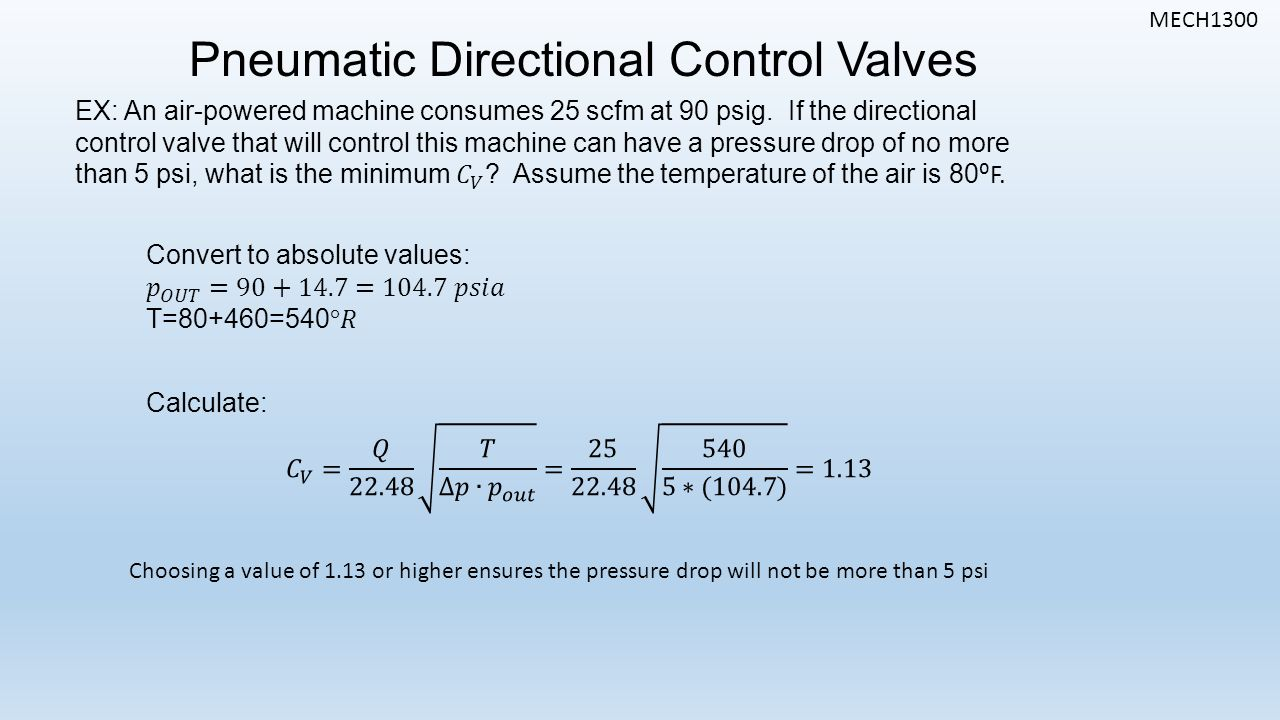 MECH1300 Pneumatic Directional Control Valves Choosing a value of 1.13 or higher ensures the pressure drop will not be more than 5 psi