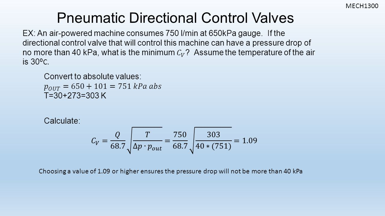 MECH1300 Pneumatic Directional Control Valves Choosing a value of 1.09 or higher ensures the pressure drop will not be more than 40 kPa