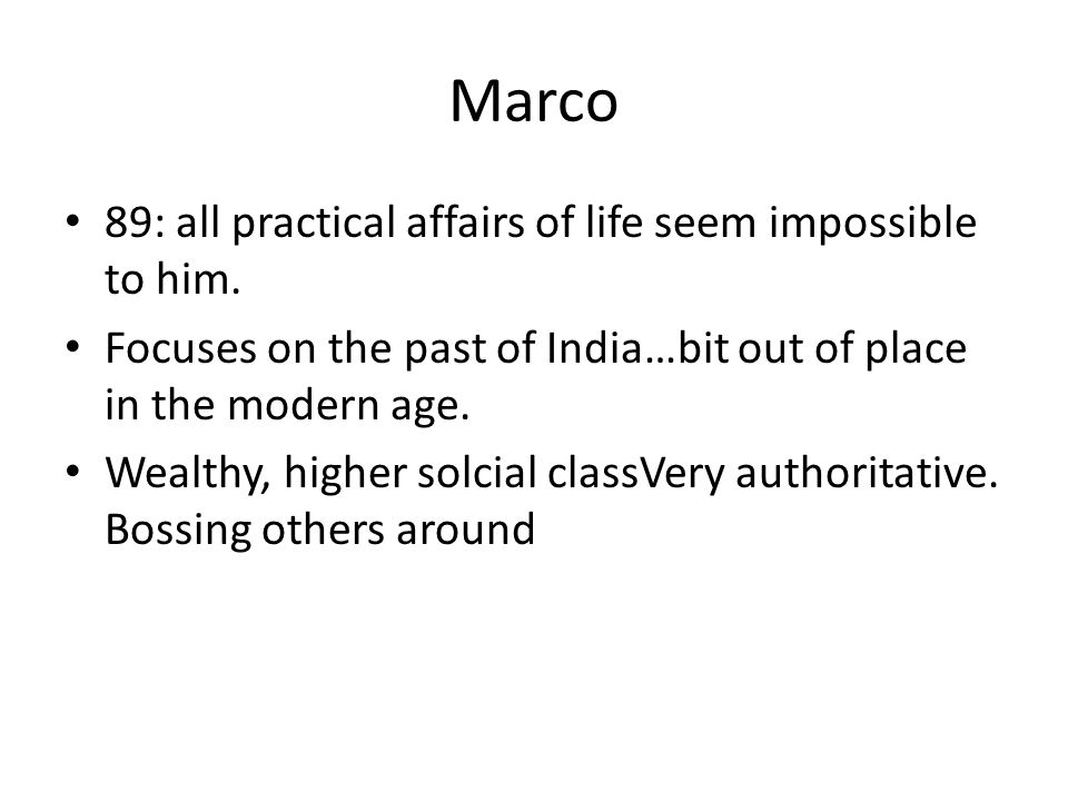 Marco 89: all practical affairs of life seem impossible to him.