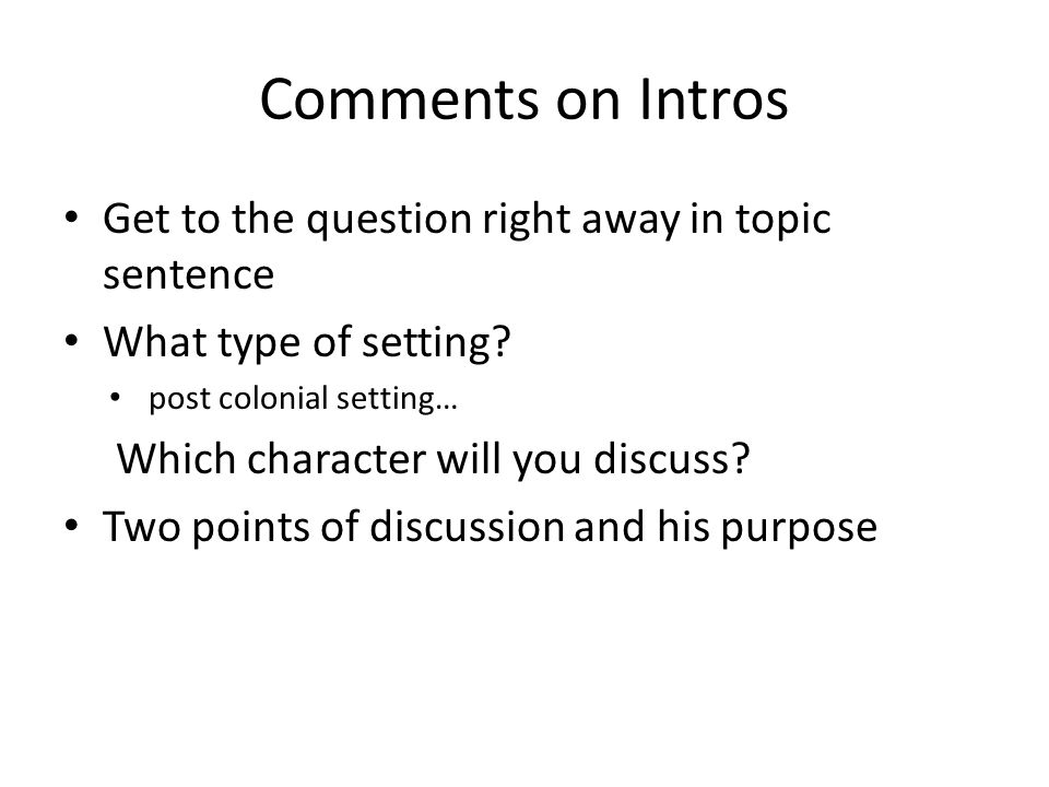 Comments on Intros Get to the question right away in topic sentence What type of setting.