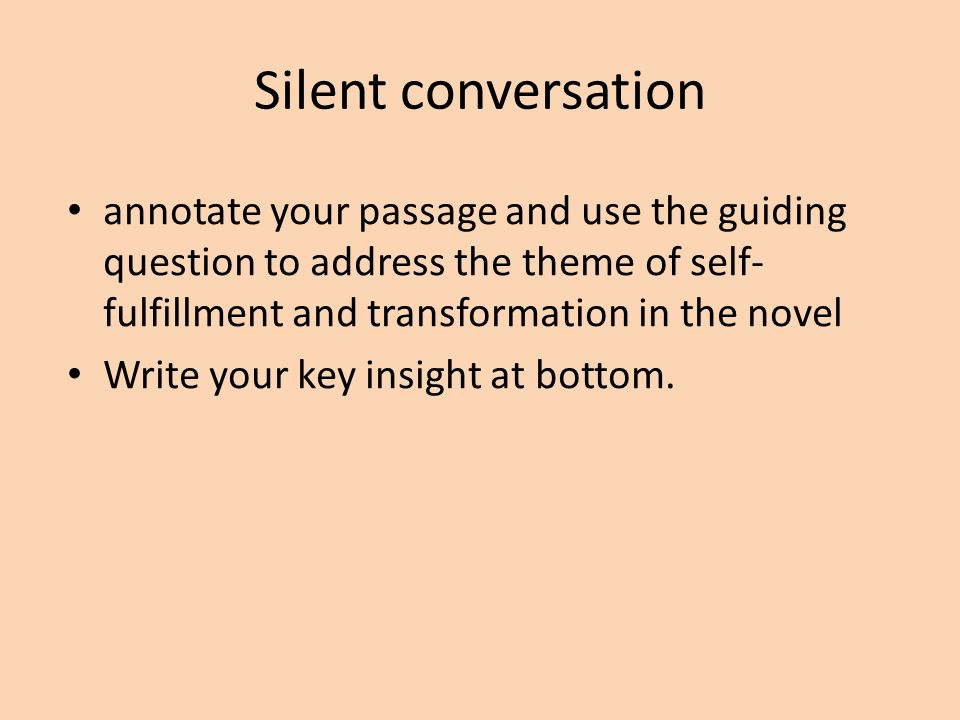 Silent conversation annotate your passage and use the guiding question to address the theme of self- fulfillment and transformation in the novel Write your key insight at bottom.
