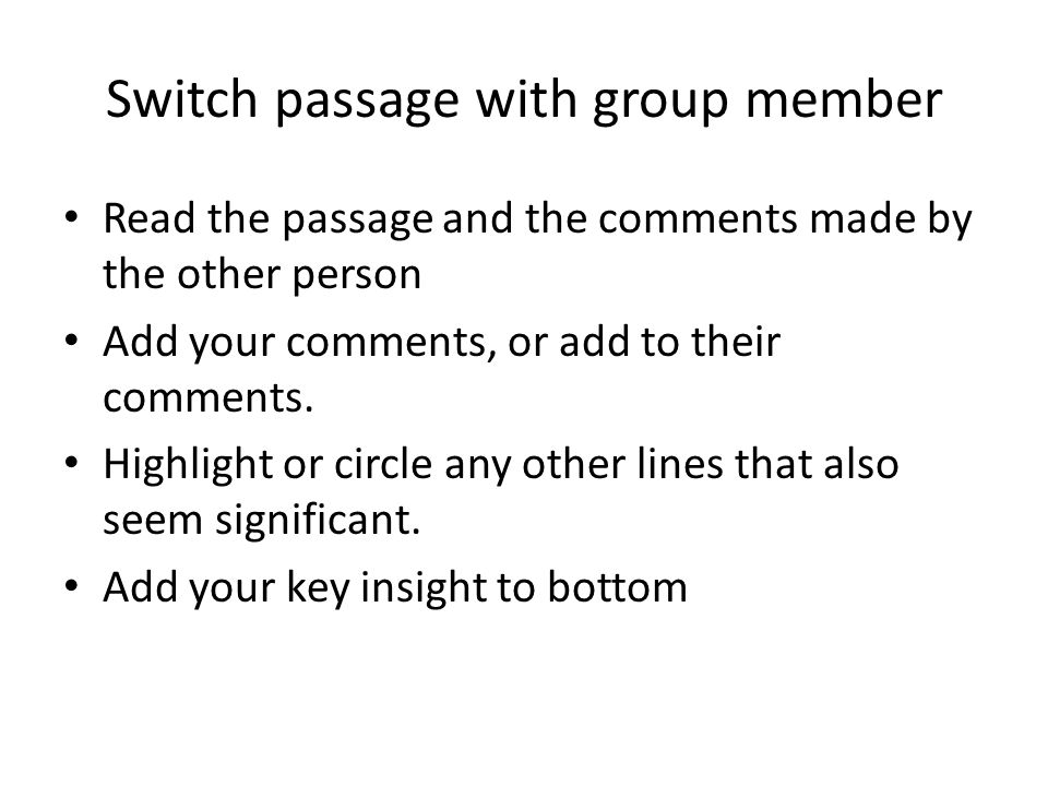 Switch passage with group member Read the passage and the comments made by the other person Add your comments, or add to their comments.