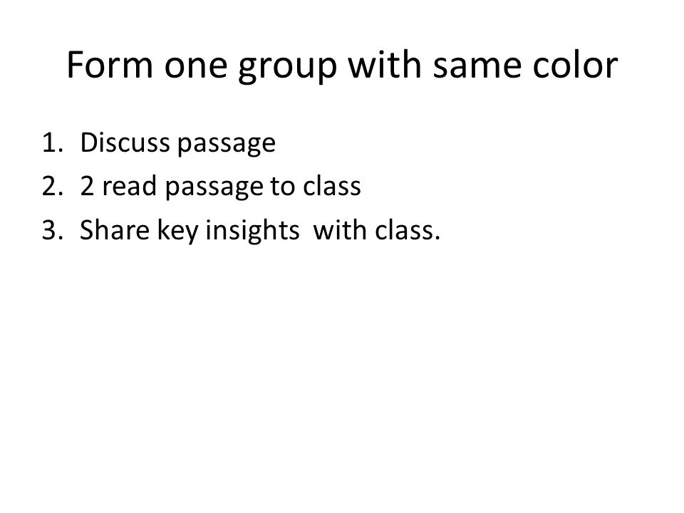 Form one group with same color 1.Discuss passage 2.2 read passage to class 3.Share key insights with class.