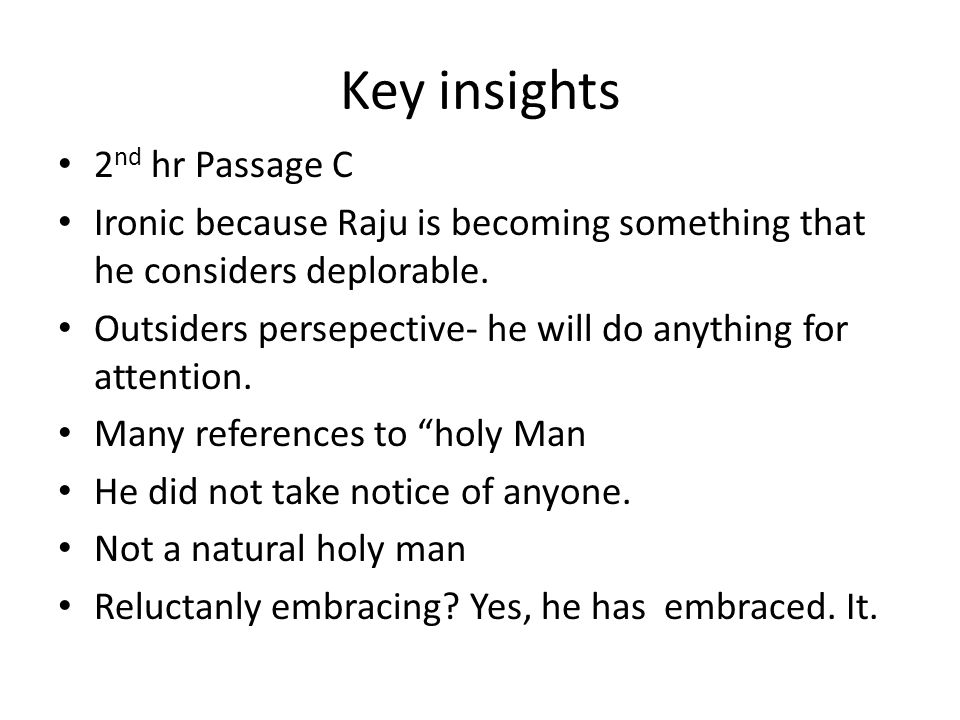 Key insights 2 nd hr Passage C Ironic because Raju is becoming something that he considers deplorable.