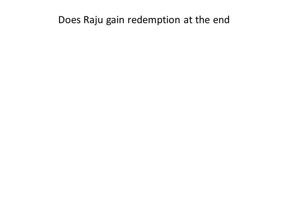 Does Raju gain redemption at the end