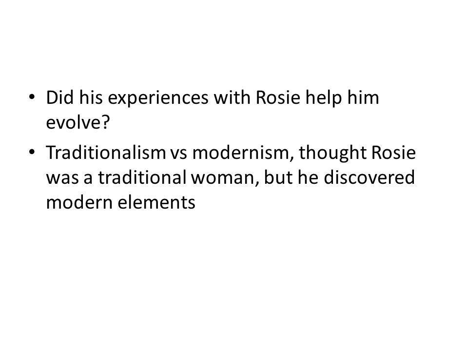 Did his experiences with Rosie help him evolve.