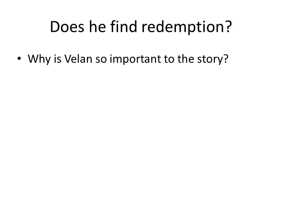 Does he find redemption Why is Velan so important to the story